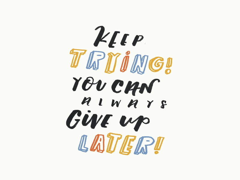 Keep Trying. Give Up Later. color black brush handlettering lettering typography illustration graphic design inspiration quote