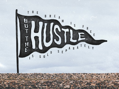 The dream is free, but the HUSTLE is sold separately
