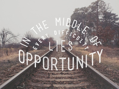 'In the middle of every difficulty, lies opportunity'