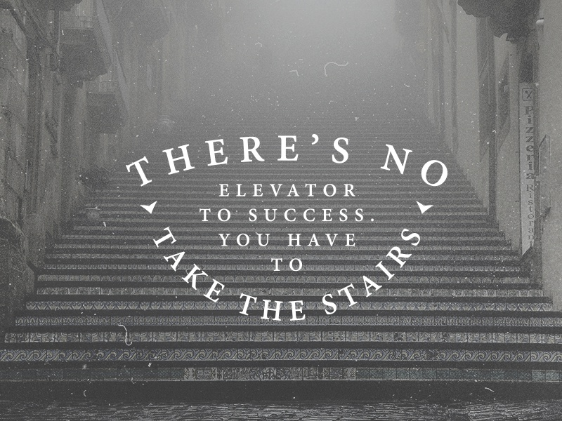 Theres No Elevator To Success You Have To Take The Stairs By