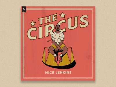 no.6: The Circus mick jenkins the circus hip hop rap album cover album lettering typography branding design flat illustration graphic design branding design