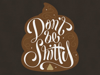 Don't be shitty! branding logo letter hand design type typography calligraphy script shitty handlettered lettering