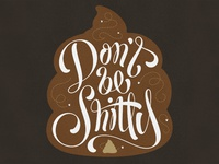 Don't be shitty!