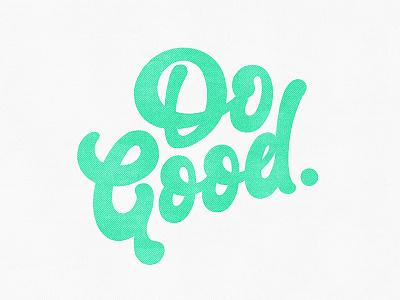 Do Good. design type typography script handletter lettering