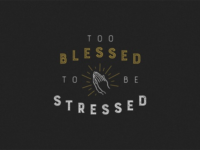 Too blessed to be stressed lettering type treatment design typography type