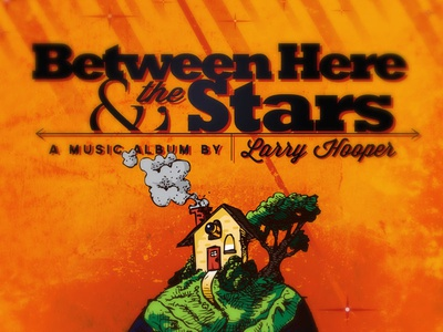 Larry Hooper - Between Here & the Stars package design larry hooper album artwork illustration