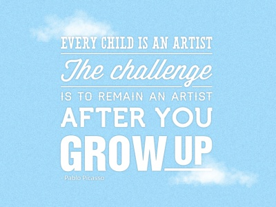 Every Child is an Artist pablo picasso quote typography clouds