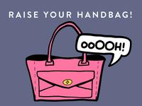 Raise your handbag!
