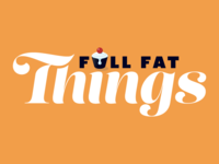 Full Fat Things