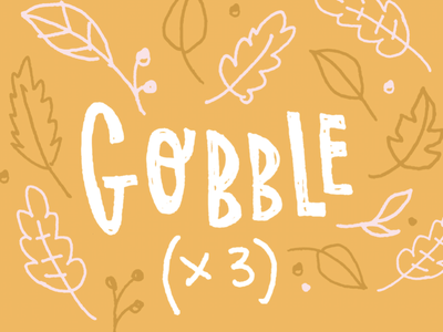Gobble (x3) design holiday turkey give thanks thanksgiving doodle typography illustration