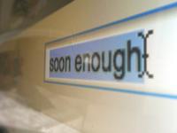 Soon Enough...