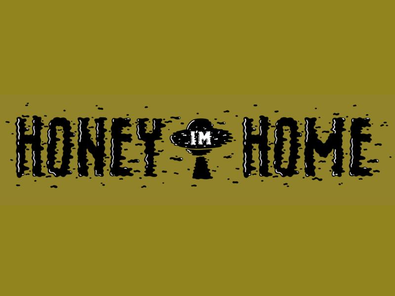 Honey I'm Home skateboard aliens skate deck typography type lettering hand lettering handlettering illustration graphic design design
