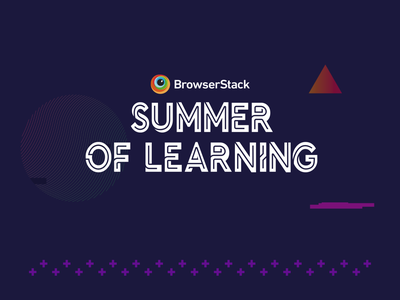 BrowserStack Summer of learning automation selenium testing event webinar learning summer browserstack