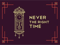 never the right time