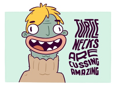 Turtle Necks Are Cussing Awesome silly funny lettering hand lettering lips teeth eyes turtle neck logo ui cartoon cute retro character design blake stevenson jetpacks and rollerskates illustration design