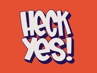 Heck Yes! Typography fun!