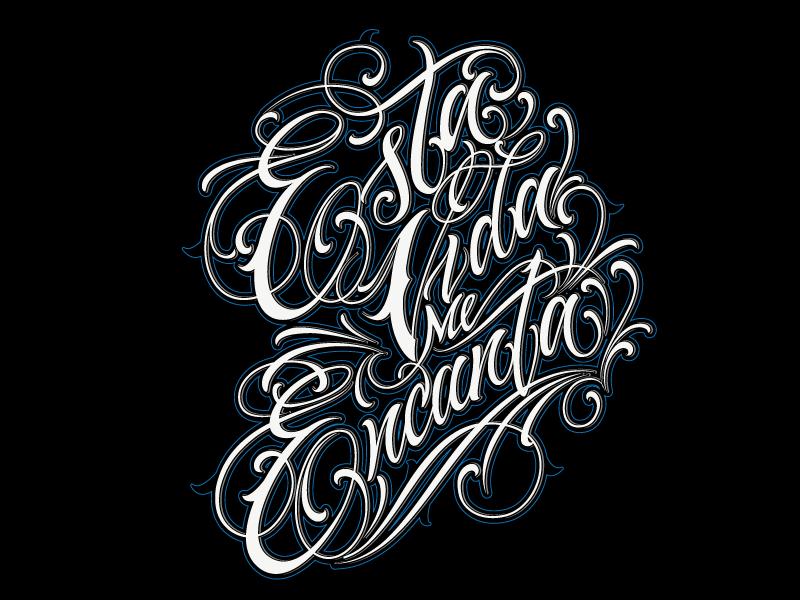Esta Vida Me Encanta (Ckan's Quote) lettering script typography hand lettering urban art digital art tattoo ink