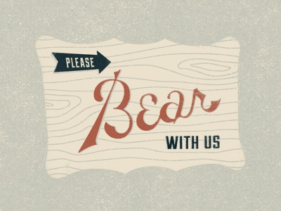 Please Bear With Us