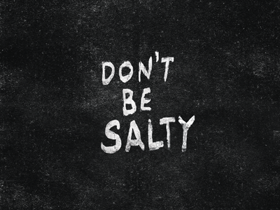 Don't Be Salty salty type brush lettering black and white