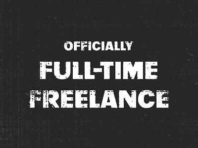 OFFICIALLY FULL-TIME FREELANCE