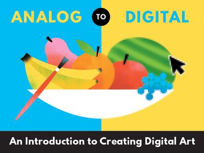 Analog to Digital Skillshare Class