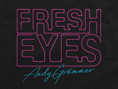 Andy Grammer / Fresh Eyes T-Shirt typography music band merch merch type design neon fresh eyes andy grammer