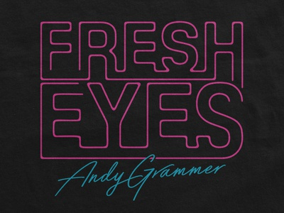 Andy Grammer / Fresh Eyes T-Shirt typography music band merch merch type design neon fresh eyes andy grammer
