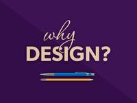 Why Design?