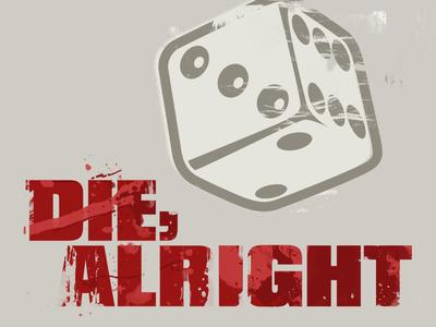 Die, alright –Throwback Thursday