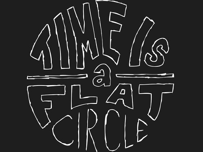 Time Is A Flat Circle letterpress hand lettering typography poster