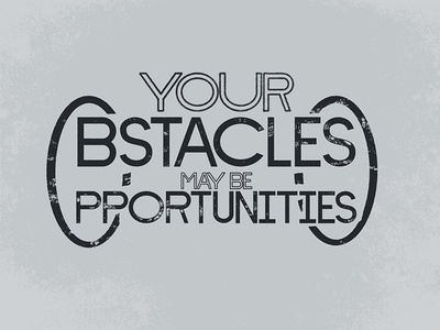 Your Obstacles may be Opportunities personal illustration typography white black