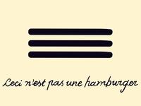 """Ceci n'est pas una hamburger """"this is not a burger"""""""