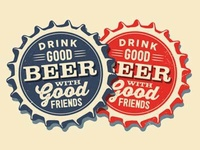 Drink Good Beer With Good Friends • Caps