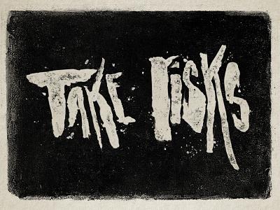 Take Risks typography brush paint dark grit texture grunge handlettering brushlettering