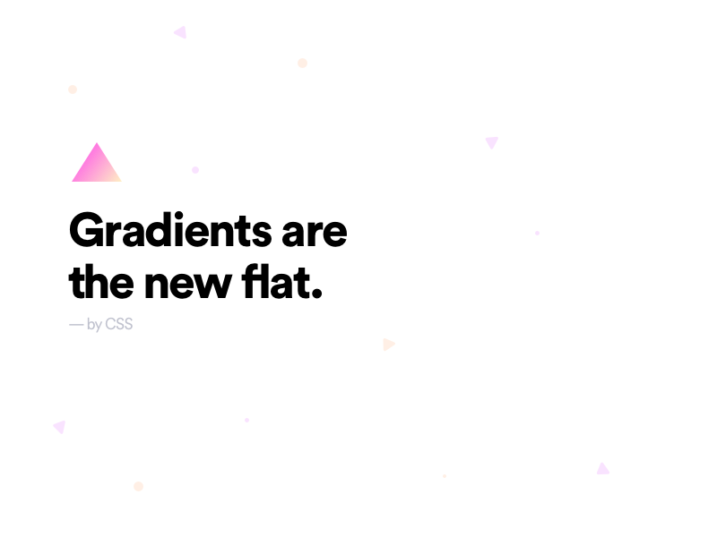 Gradients is the new flat