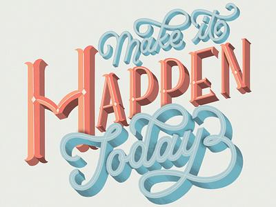 Make it happen today floral illustration graphic design hand lettering lettering