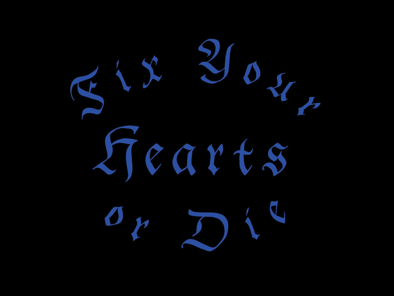 Fix Your Hearts Or Die By Laurel Barickman Dribbble Dribbble