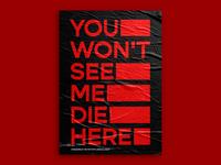 YOU WON'T SEE ME DIE HERE — Poster