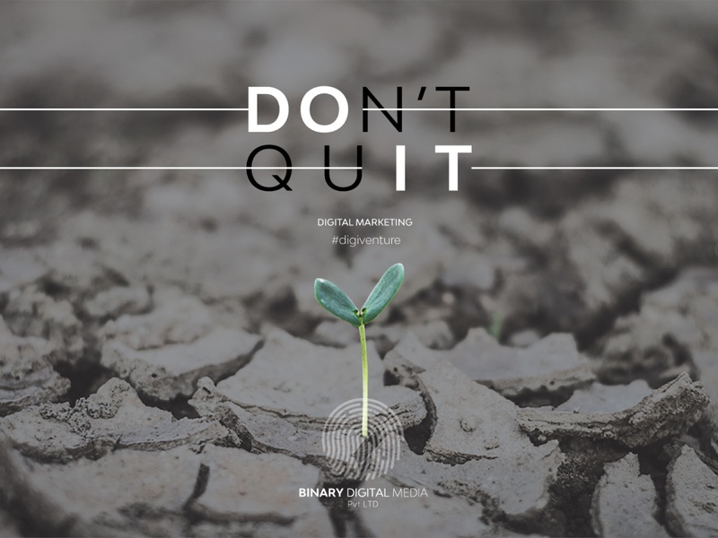 JUST DO IT. DON'T QUIT