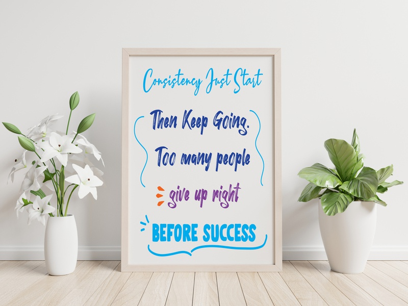 Consistency Just Start Then Keep Going Too many People give up success message positive vibes poster art quotes