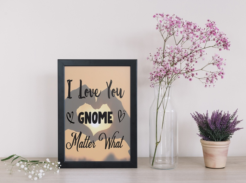 I love you Gnome Matter What wedding anniversary valentine decor quotes