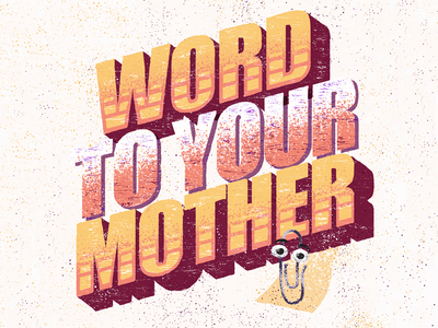 Word To Your Mother wordart microsoft word print art graphic design typography paperclip type lettering hand drawn illustration