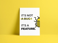 """""""It's not a bug it's a feature"""" - startup poster's series"""