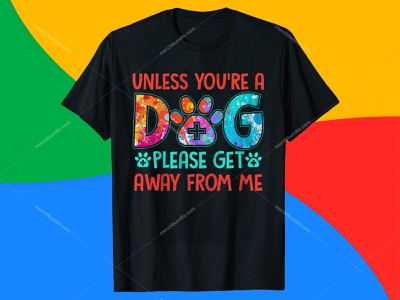Unless You're a Dog Please Get Away From me. Veterinarian Shirt t-shirt design maker t-shirt design template t-shirt design online free t-shirt design studio t-shirt design ideas vector ui illustration logo t-shirt designer t-shirt design dog t-shirts amazon cat t-shirt design dog quotes dog tshirt teespring dog vector custom dog t-shirts for humans dog slogan t-shirts dog t-shirt design veterinarian t shirts
