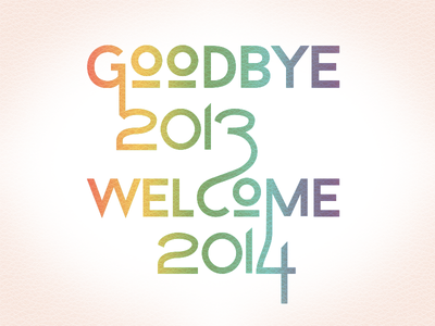 Goodbye 2013, Welcome 2014 2013 2014 letters lettering