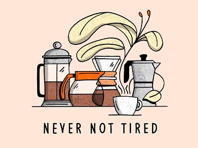 Never Not Tired design flowers leaves plants procreate illustration brew espresso french press caffeine chemex coffee