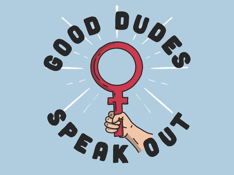 Good Dudes Speak Out awareness protest feminism illustration design