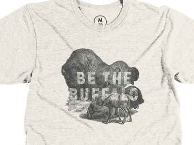 Cotton Bureau - Be The Buffalo T-Shirt cotton bureau buffalo bison t-shirt ghc gin house collective