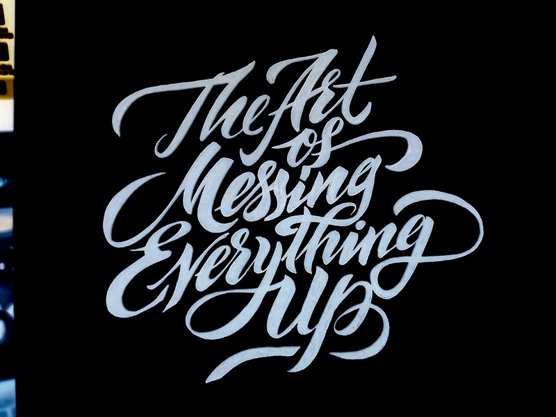 The Art of Messing Everything Up handwritten brush pen drawing messing up typography type illustration design book calligraphy handlettering lettering