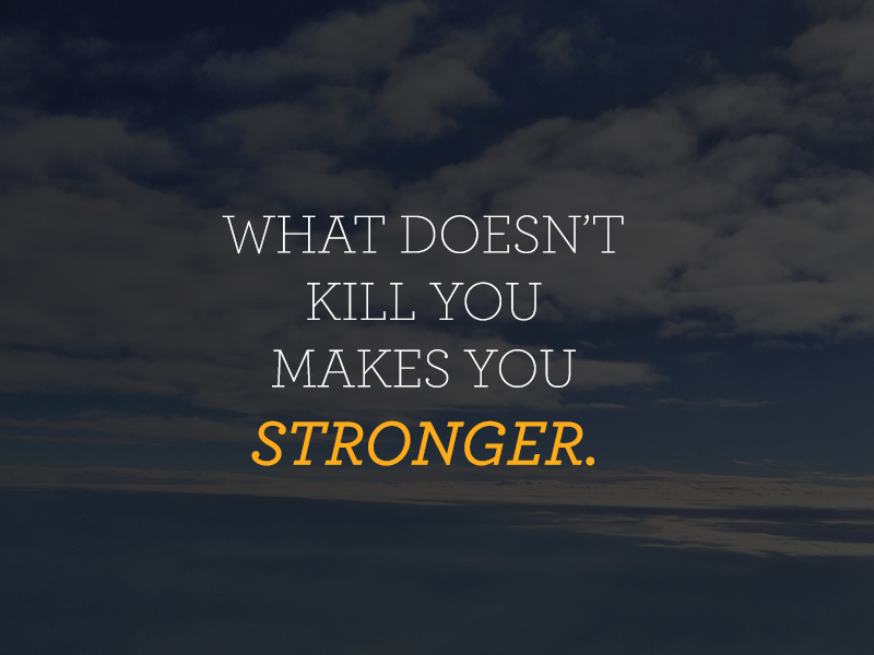 inspiration what doesn t kill you makes you stronger by rocky